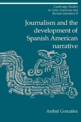 Journalism and the Development of Spanish American Narrative book