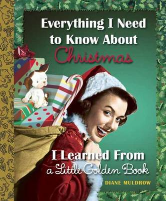 Everything I Need to Know About Christmas I Learned from a Little Golden Book by Diane Muldrow