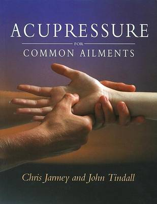 Acupressure for Common Ailments by Chris Jarmey