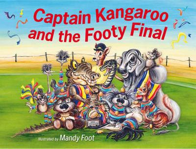 Captain Kangaroo and the Footy Final by Mandy Foot