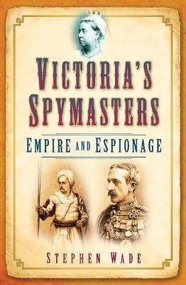Victoria's Spymasters by Stephen Wade
