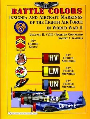 Battle Colors Battle Colors: Insignia and Aircraft Markings of the 8th Air Force in World War II (VIII) Fighter Command Volume 2 by Robert A. Watkins