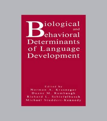 Biological and Behavioral Determinants of Language Development by Richard L. Schiefelbusch
