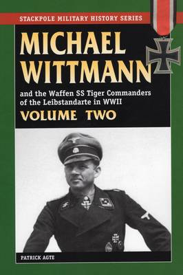 Michael Wittmann and the Waffen Ss Tiger Commanders of the Leibstandarte in World War 2, Vol. 2 book