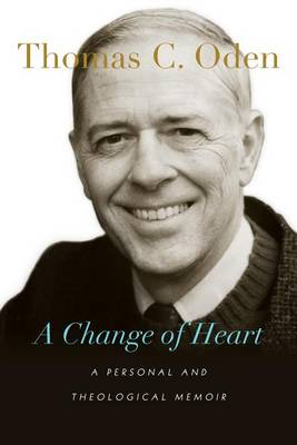A Change of Heart by Dr Thomas C Oden
