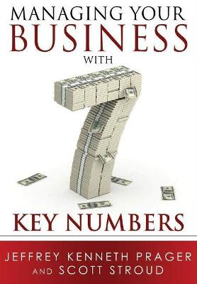 Managing Your Business with 7 Key Numbers by Jeffrey Kenneth Prager
