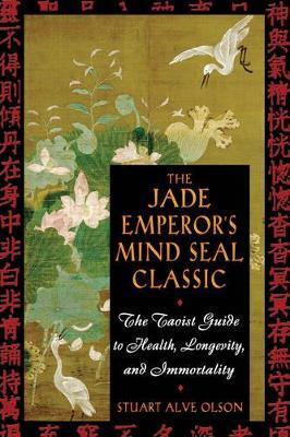 The Jade Emperor's Mind Seal Classic by Stuart Alve Olson