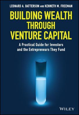 Building Wealth through Venture Capital by Leonard A. Batterson