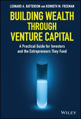 Building Wealth through Venture Capital by Leonard A. Batterson