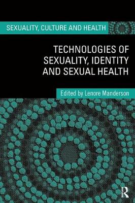 Technologies of Sexuality, Identity and Sexual Health by Lenore Manderson