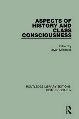Aspects of History and Class Consciousness by Istvan Meszaros