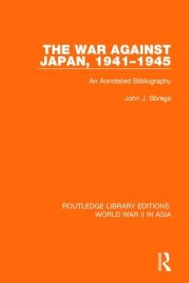 The War Against Japan, 1941-1945 by John J. Sbrega