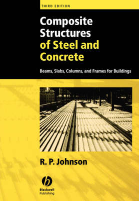 Composite Structures of Steel and Concrete Composite Structures of Steel and Concrete Beams, Slabs, Columns, and Frames for Buildings by R.P. Johnson