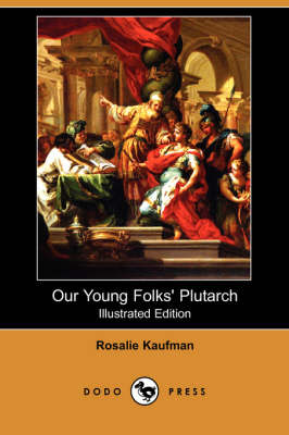 Our Young Folks' Plutarch (Illustrated Edition) (Dodo Press) book