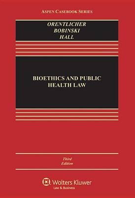 Bioethics and Public Health Law by David Orentlicher