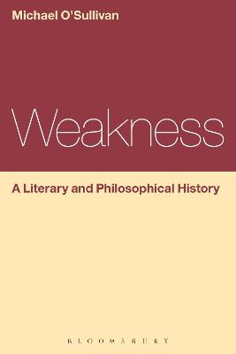 Weakness: A Literary and Philosophical History by Michael O'Sullivan