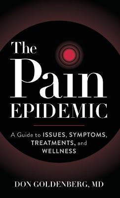 The Pain Epidemic: A Guide to Issues, Symptoms, Treatments, and Wellness book