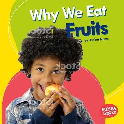Why We Eat Fruits by Beth Bence Reinke