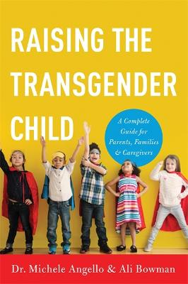 Raising the Transgender Child by Ali Bowman