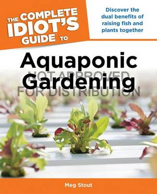 The Complete Idiot's Guide to Aquaponic Gardening by Meg Stout