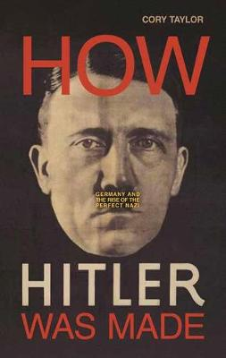 How Hitler Was Made by Cory Taylor