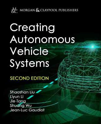 Creating Autonomous Vehicle Systems by Shaoshan Liu