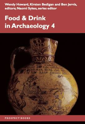 Food and Drink in Archaeology 4  Volume 4 by Naomi Sykes