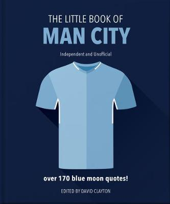The Little Book of Man City: More than 170 Blue Moon quotes by Orange Hippo!