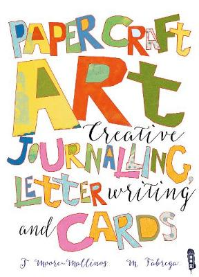 Paper Craft Art: Creative Journalling, Letter Writing and Cards by Jennifer Moore-Mallinos