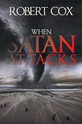 When Satan Attacks by Robert Cox