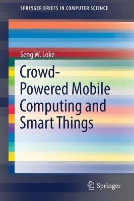 Crowd-Powered Mobile Computing and Smart Things by Seng Wai Loke