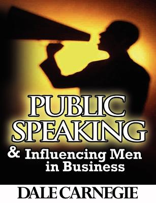 Public Speaking & Influencing Men in Business by Dale Carnegie