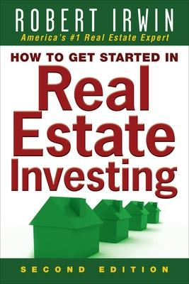 How to Get Started in Real Estate Investing by Robert Irwin