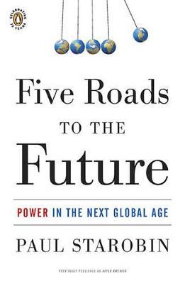 Five Roads to the Future by Paul Starobin