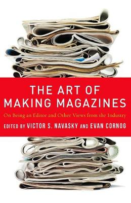 The Art of Making Magazines: On Being an Editor and Other Views from the Industry by Victor Navasky