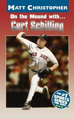 On the Mound With... Curt Schilling by Matt Christopher