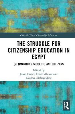 The Struggle for Citizenship Education in Egypt: (Re)Imagining Subjects and Citizens by Jason Nunzio Dorio