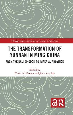 The Transformation of Yunnan in Ming China: From the Dali Kingdom to Imperial Province book