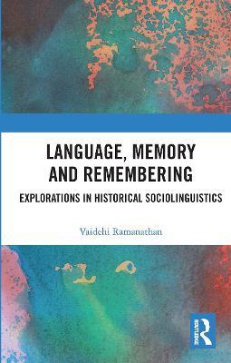 Language, Memory and Remembering: Explorations in Historical Sociolinguistics by Vaidehi Ramanathan