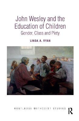 John Wesley and the Education of Children: Gender, Class and Piety book