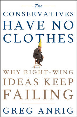 The Conservatives Have No Clothes by Greg Anrig, Jr.