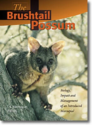 The Brushtail Possum: Biology, Impact and Management of an Introduced Marsupial by T. L. (Thomas L.) Montague