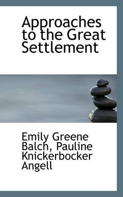 Approaches to the Great Settlement by Emily Greene Balch
