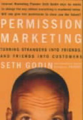 Permission Marketing: Strangers into Friends into Customers by Seth Godin
