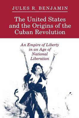 United States and the Origins of the Cuban Revolution book
