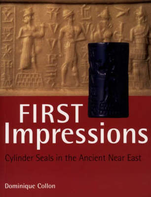 First Impressions: Cylinder Seals in the Ancient Near East by Dominique Collon