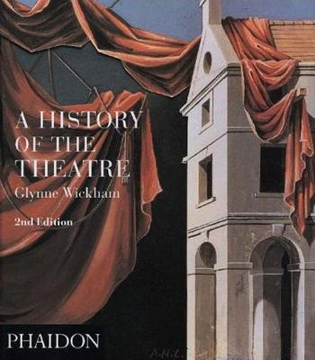 History of the Theatre by Glynne Wickham