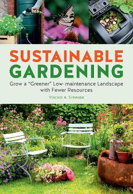 """Sustainable Gardening: Grow a """"Greener"""" Low-Maintenance Landscape with Fewer Resources by Vincent Simeone"""