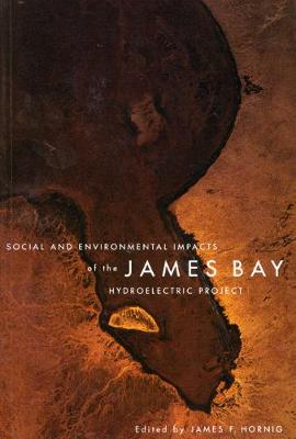 Social and Environmental Impacts of the James Bay Hydroelectric Project by James F. Hornig