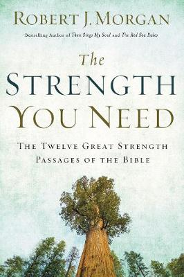 The Strength You Need by Robert J. Morgan